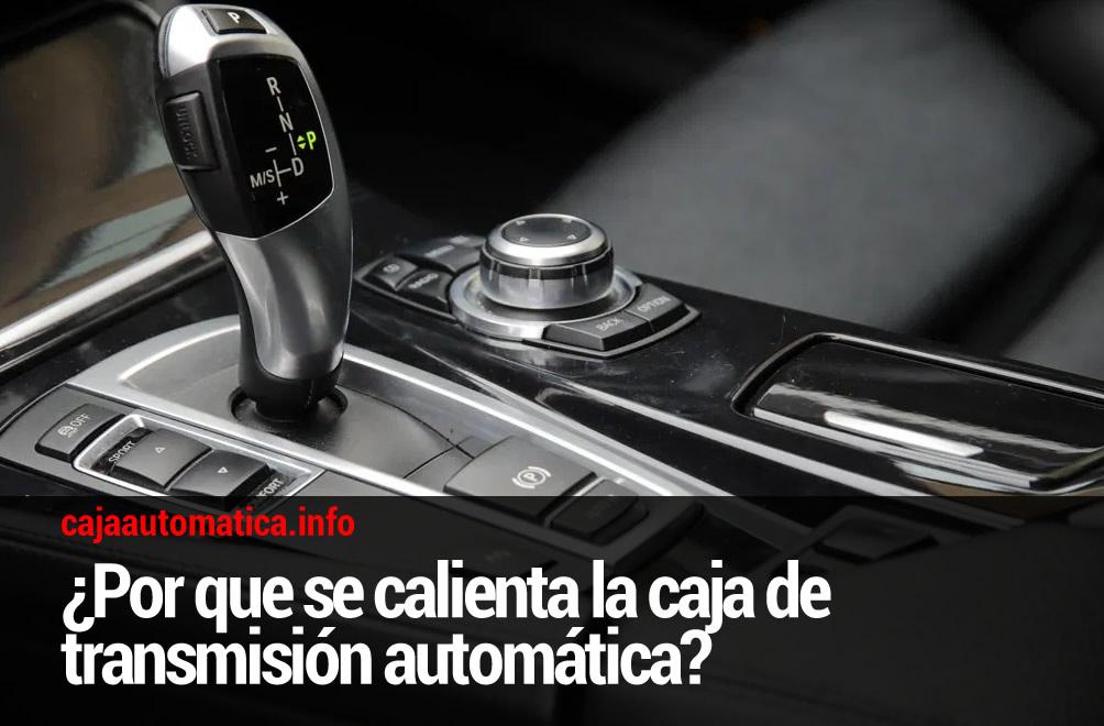 Por que se calienta la caja de transmisión automatica