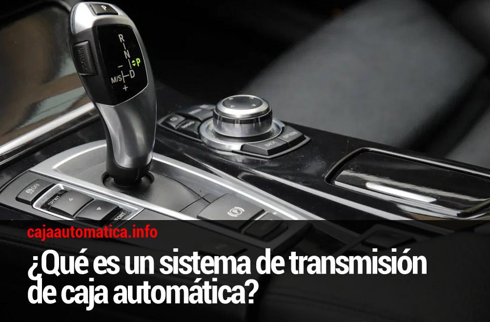 ¿Qué es un sistema de transmisión de caja automática?